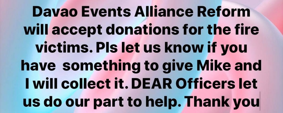 Davao Events Alliance Reform will accept donations for the fire victims. Pls let...